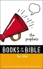 NIrV, The Books of the Bible for Kids: The Prophets - Listen to God's Messengers Tell about Hope and Truth ebook by Zondervan