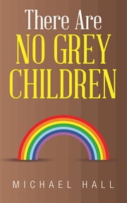 There Are No Grey Children ebook by Michael Hall
