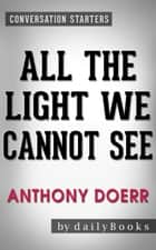 All the Light We Cannot See: A Novel by Anthony Doerr | Conversation Starters ebook by dailyBooks
