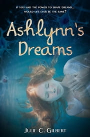Ashlynn's Dreams - Devya's Children, #1 ebook by Julie C. Gilbert