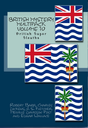 British Mystery Multipack Volume 10 - British Super Sleuths eBook by Robert Barr,Charles Dickens,Edgar Wallace