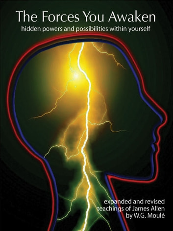 The Forces You Awaken - hidden powers and possibilities within yourself ebook by W.G. Moulé,James Allen