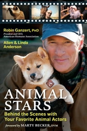 Animal Stars - Behind the Scenes with Your Favorite Animal Actors ebook by Robin Ganzert, PhD,,Allen & Linda Anderson