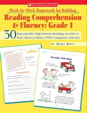 Week-by-Week Homework for Building Reading Comprehension & Fluency: Grade 1: 30 Reproducible High-Interest Readings for Kids to Read Aloud at Home-Wit ebook by Rose, Mary