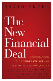 The New Financial Deal - Understanding the Dodd-Frank Act and Its (Unintended) Consequences ebook by David Skeel,William D. Cohan