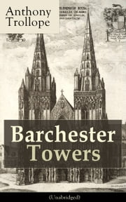 Barchester Towers (Unabridged) - Victorian Classic from the prolific English novelist, known for The Palliser Novels, The Prime Minister, The Warden, Doctor Thorne, Can You Forgive Her? and Phineas Finn ebook by Anthony Trollope