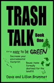 Trash Talk: It's Easy to be Green - Book One ebook by Dave Brummet,Lillian Brummet