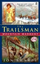 Trailsman #278, The: Mountain Manhunt ebook by David Robbins