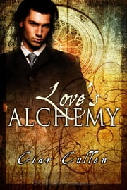 Love's Alchemy ebook by Ciar Cullen