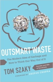 Outsmart Waste - The Modern Idea of Garbage and How to Think Our Way Out of It ebook by Tom Szaky
