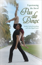 Experiencing the Art of Pas de Deux ebook by Jennifer C. Kronenberg,Carlos M. Guerra,Philip Neal