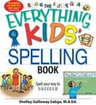 The Everything Kids' Spelling Book: Spell your way to S-U-C-C-E-S-S! ebook by Shelley Galloway Sabga