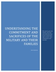 Understanding the Commitment and Sacrifices of the Military and their Families - We need to give the military the tools and authority they need to keep them safe to honor their commitment and sacrifice ebook by Dennis AuBuchon