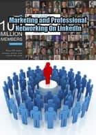 Marketing and professional networking On LinkedIn - Best Business Promotion and PR with Linkedin ebook by Karl Laemmermann