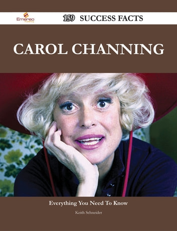 Carol Channing 159 Success Facts - Everything you need to know about Carol Channing ebook by Keith Schneider