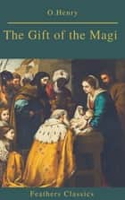 The Gift of the Magi (Best Navigation, Active TOC)(Feathers Classics) ebook by O. Henry, Feathers Classics