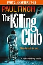 The Killing Club (Part Two: Chapters 7-18) (Detective Mark Heckenburg, Book 3) ebook by Paul Finch
