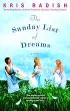 The Sunday List of Dreams - A Novel ebook by Kris Radish