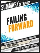 "Summary Of The Book ""Failing Forward: Turning Mistakes Into Stepping Stones For Success - By John C. Maxwell"" ebook by Sapiens Editorial, Sapiens Editorial"