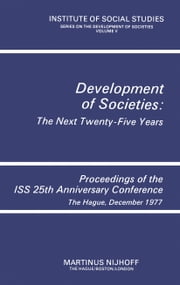 Development of Societies: The Next Twenty-Five Years - Proceedings of the ISS 25th Anniversary Conference The Hague, December 1977 ebook by Institute of Social Studies