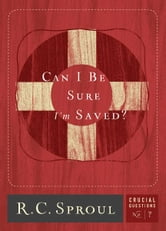 Can I be Sure I am Saved? ebook by R.C. Sproul