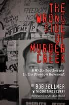 The Wrong Side of Murder Creek - A White Southerner in the Freedom Movement ebook by Bob Zellner