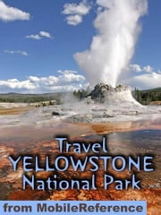Travel Yellowstone National Park: Travel Guide And Maps (Mobi Travel) ebook by MobileReference