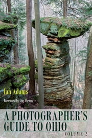 A Photographer's Guide to Ohio - Volume 2 ebook by Ian Adams,Guy L. Denny