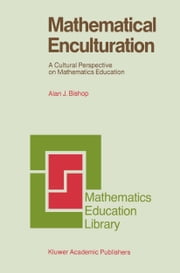 Mathematical Enculturation - A Cultural Perspective on Mathematics Education ebook by Alan Bishop