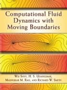 Computational Fluid Dynamics with Moving Boundaries ebook by Wei Shyy,H. S. Udaykumar,Madhukar M. Rao,Richard W. Smith