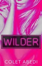 Wilder - The Wild Duet Book 2 ebook by Colet Abedi