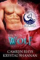 Broken Wolf ebook by Krystal Shannan