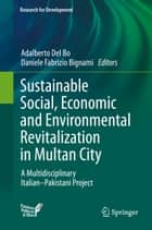 Sustainable Social, Economic and Environmental Revitalization in Multan City - A Multidisciplinary Italian–Pakistani Project eBook by Adalberto Del Bo, Daniele Fabrizio Bignami