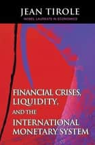 Financial Crises, Liquidity, and the International Monetary System ebook by Jean Tirole