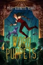 Word Puppets ebook by Mary Robinette Kowal