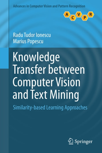 Knowledge Transfer between Computer Vision and Text Mining - Similarity-based Learning Approaches ebook by Radu Tudor Ionescu,Marius Popescu