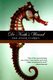 Dr. North's Wound and Other Stories ebook by John Dodds
