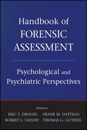 Handbook of Forensic Assessment - Psychological and Psychiatric Perspectives ebook by Eric Y. Drogin,Frank M. Dattilio,Robert L. Sadoff,Thomas G. Gutheil