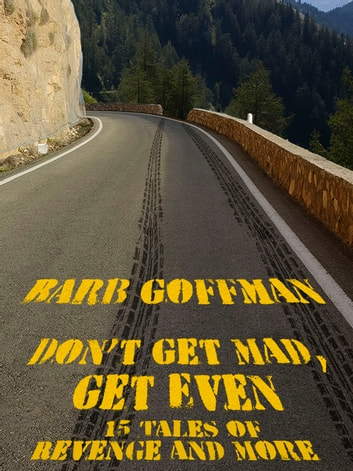 Don't Get Mad, Get Even - 15 Tales of Revenge and More ebook by Barb Goffman