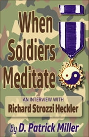 When Soldiers Meditate: an interview with Richard Strozzi Heckler ebook by D. Patrick Miller