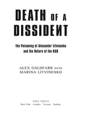 Death of a Dissident: The Poisoning of Alexander Litvinenko and the Return of the KGB - The Poisoning of Alexander Litvinenko and the Return of the KGB ebook by Alex Goldfarb,Marina Litvinenko