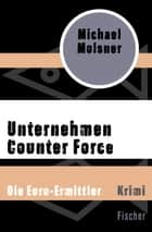Unternehmen Counter Force - Die Euro-Ermittler ebook by Michael Molsner