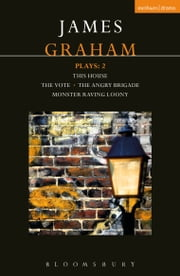 James Graham Plays: 2 - This House; The Angry Brigade; The Vote; Monster Raving Loony ebook by James Graham