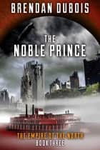 The Noble Prince ebook by Brendan DuBois