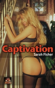 Captivation: Caught in a game of passion and punishment ebook by Sarah Fisher