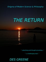 The Return (Enigma of Modern Science & Philosophy) ebook by Des Greene