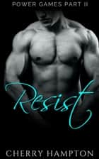 Resist - Power Games BDSM Dark Romance Series, #2 ebook by