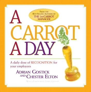 A Carrot A Day ebook by Adrian Gostick,Chester Elton