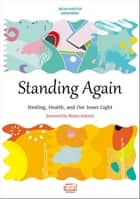 Standing Again: Healing, Health, and Our Inner Light ebook by Seon Master Daehaeng
