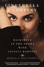 Cinderella and Company - Backstage at the Opera with Cecilia Bartoli ebook by Manuela Hoelterhoff
